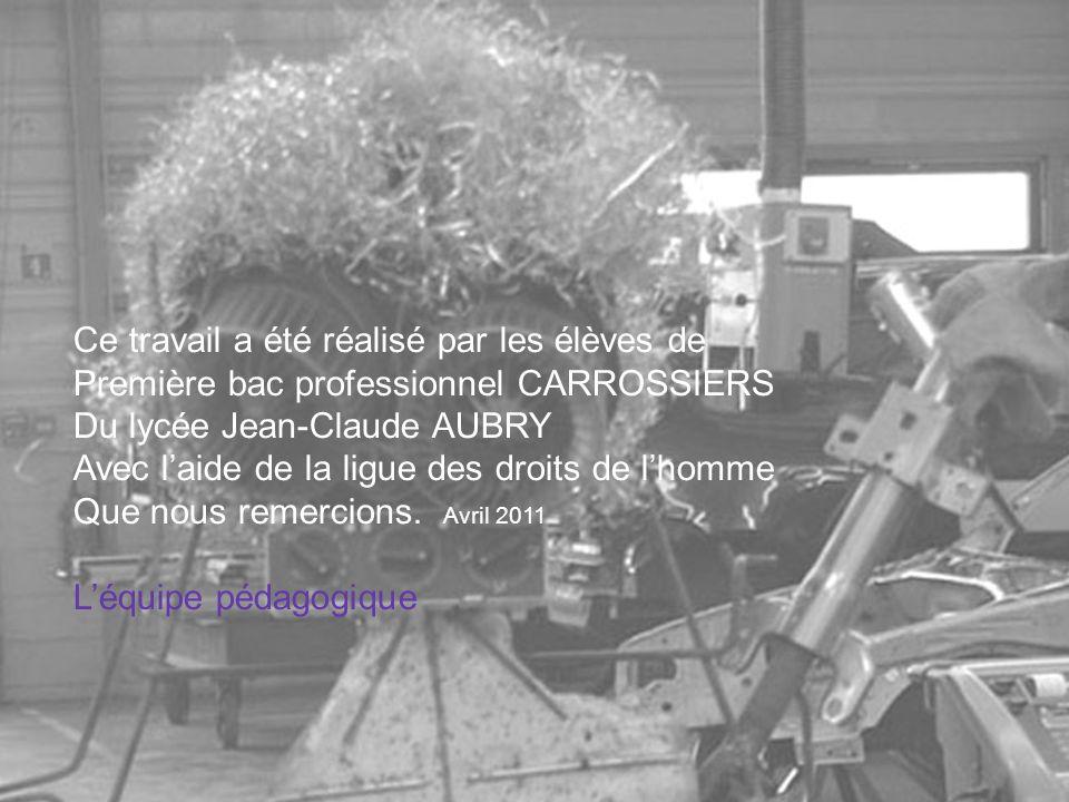 Ce travail a été réalisé par les élèves de Première bac professionnel CARROSSIERS Du lycée Jean-Claude AUBRY Avec laide de la ligue des droits de lhom