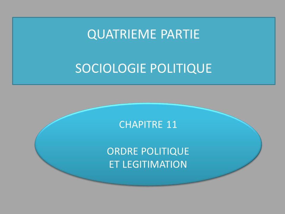QUATRIEME PARTIE SOCIOLOGIE POLITIQUE CHAPITRE 11 ORDRE POLITIQUE ET LEGITIMATION CHAPITRE 11 ORDRE POLITIQUE ET LEGITIMATION