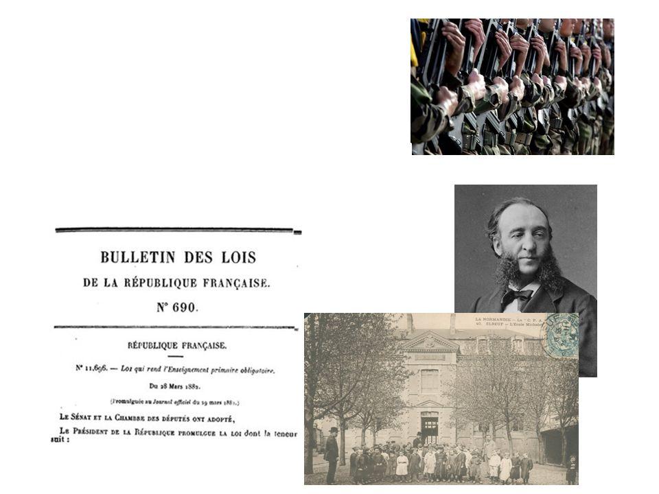 l instauration du service militaire en 1798, La création d une école gratuite laïque et obligatoire par Jules Ferry à la fin du XIXe siècle,