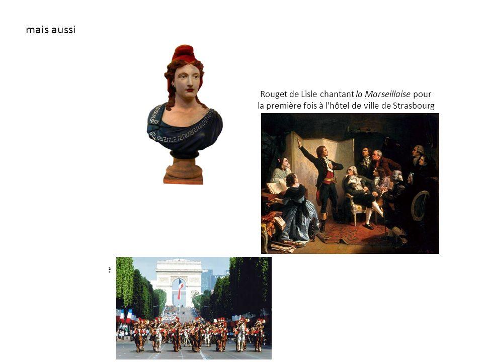 mais aussi la création de divers symboles républicains comme : Marianne, l hymne national La Fête nationale Rouget de Lisle chantant la Marseillaise pour la première fois à l hôtel de ville de Strasbourg