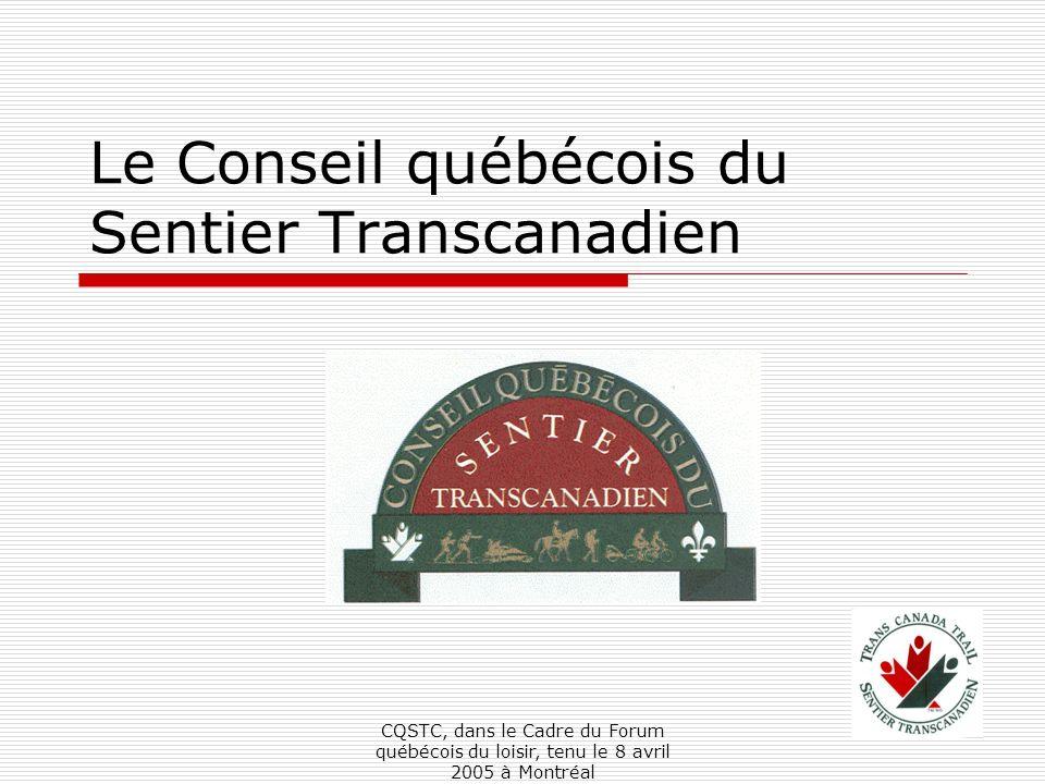CQSTC, dans le Cadre du Forum québécois du loisir, tenu le 8 avril 2005 à Montréal Le Conseil québécois du Sentier Transcanadien