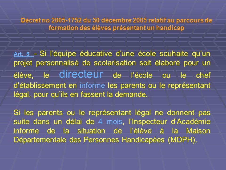 Art. 5. Art. 5. Si léquipe éducative dune école souhaite quun projet personnalisé de scolarisation soit élaboré pour un élève, le directeur de lécole
