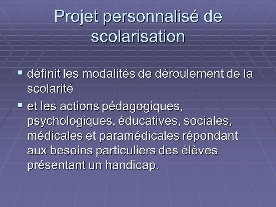 Projet personnalisé de scolarisation définit les modalités de déroulement de la scolarité définit les modalités de déroulement de la scolarité et les