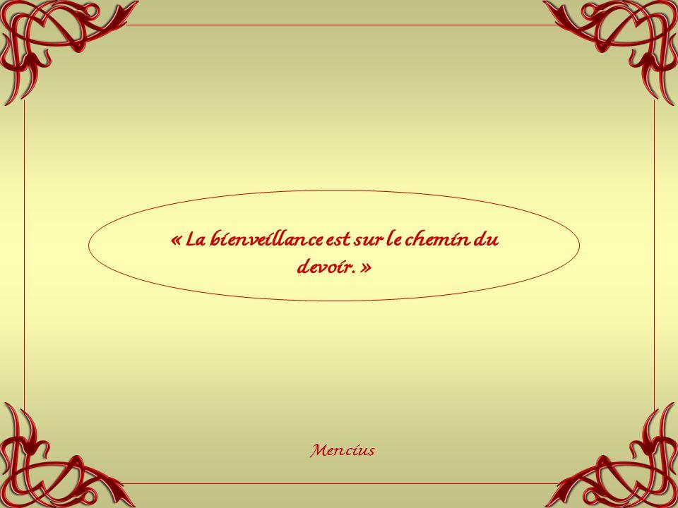 « La bienveillance est sur le chemin du devoir. » Mencius