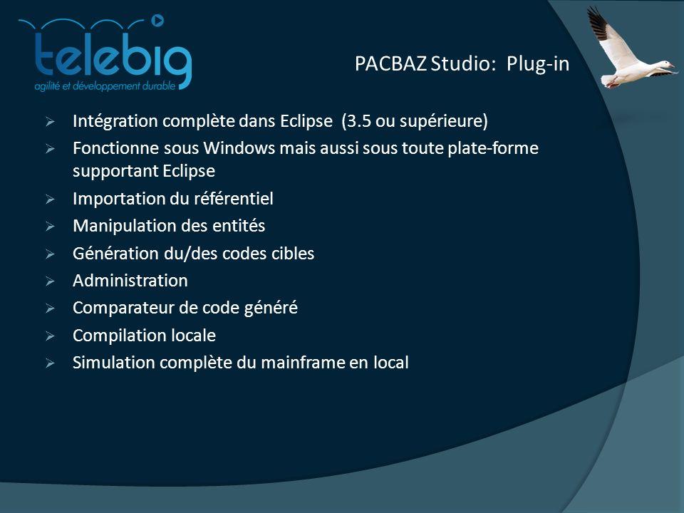 PACBAZ Studio: Plug-in Intégration complète dans Eclipse (3.5 ou supérieure) Fonctionne sous Windows mais aussi sous toute plate-forme supportant Eclipse Importation du référentiel Manipulation des entités Génération du/des codes cibles Administration Comparateur de code généré Compilation locale Simulation complète du mainframe en local