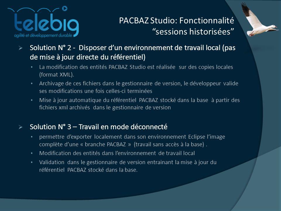 PACBAZ Studio: Fonctionnalité sessions historisées Solution N° 2 - Disposer dun environnement de travail local (pas de mise à jour directe du référentiel) La modification des entités PACBAZ Studio est réalisée sur des copies locales (format XML).