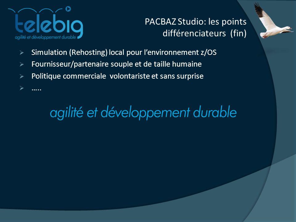PACBAZ Studio: les points différenciateurs (fin) Simulation (Rehosting) local pour lenvironnement z/OS Fournisseur/partenaire souple et de taille humaine Politique commerciale volontariste et sans surprise …..