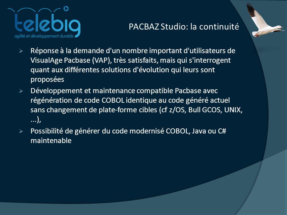 PACBAZ Studio: la continuité Réponse à la demande d un nombre important d utilisateurs de VisualAge Pacbase (VAP), très satisfaits, mais qui s interrogent quant aux différentes solutions d évolution qui leurs sont proposées Développement et maintenance compatible Pacbase avec régénération de code COBOL identique au code généré actuel sans changement de plate-forme cibles (cf z/OS, Bull GCOS, UNIX,...), Possibilité de générer du code modernisé COBOL, Java ou C# maintenable
