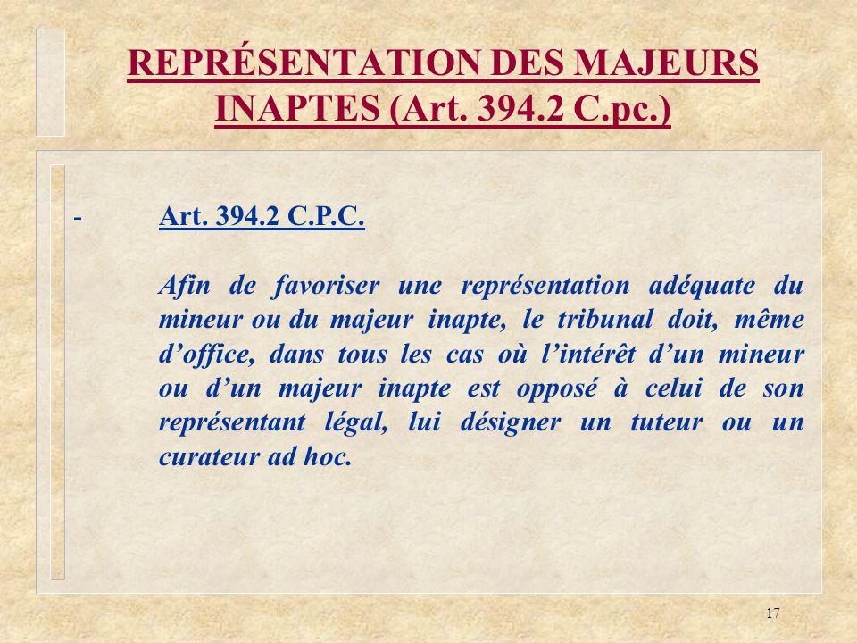 17 REPRÉSENTATION DES MAJEURS INAPTES (Art. 394.2 C.pc.) -Art. 394.2 C.P.C. Afin de favoriser une représentation adéquate du mineur ou du majeur inapt