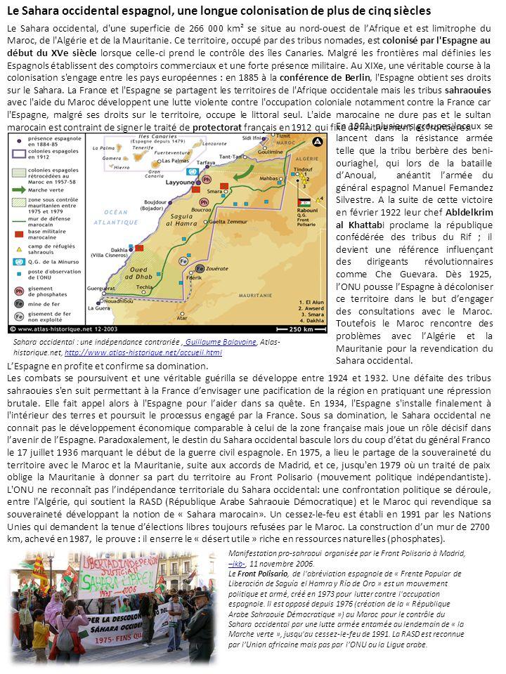 Le Sahara occidental espagnol, une longue colonisation de plus de cinq siècles Le Sahara occidental, d'une superficie de 266 000 km² se situe au nord-