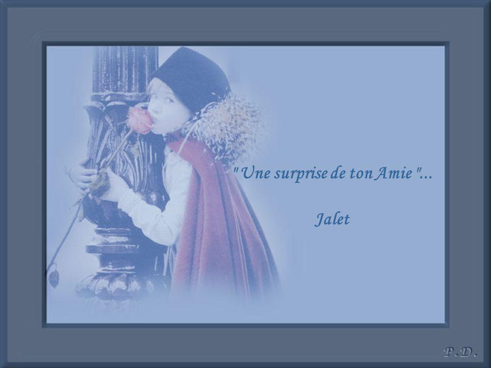 Une surprise de ton Amie ... Jalet