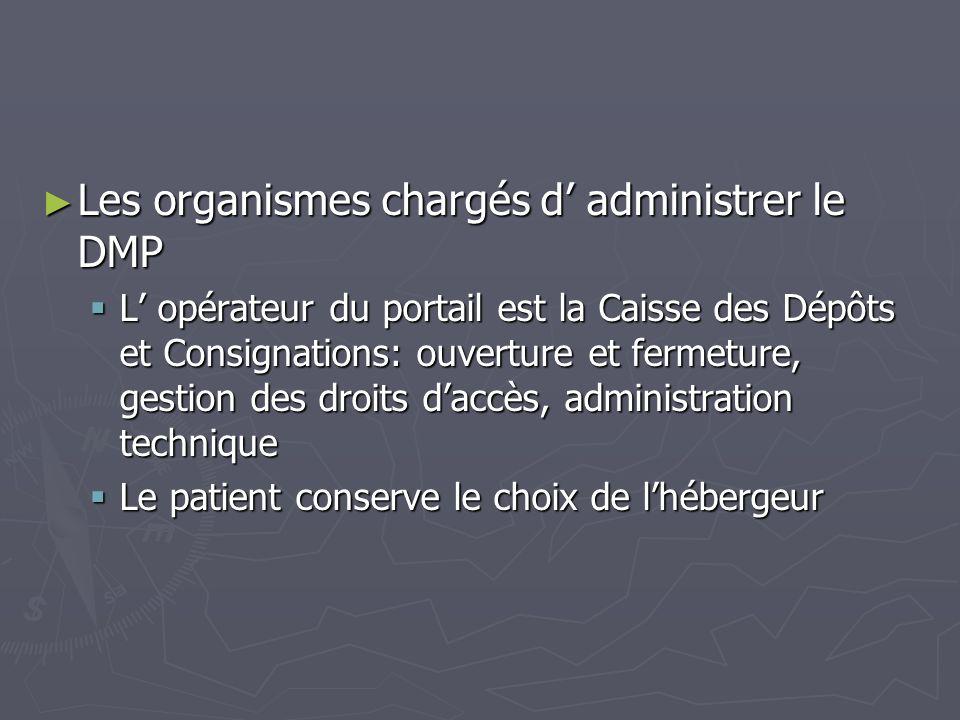 Les organismes chargés d administrer le DMP Les organismes chargés d administrer le DMP L opérateur du portail est la Caisse des Dépôts et Consignatio