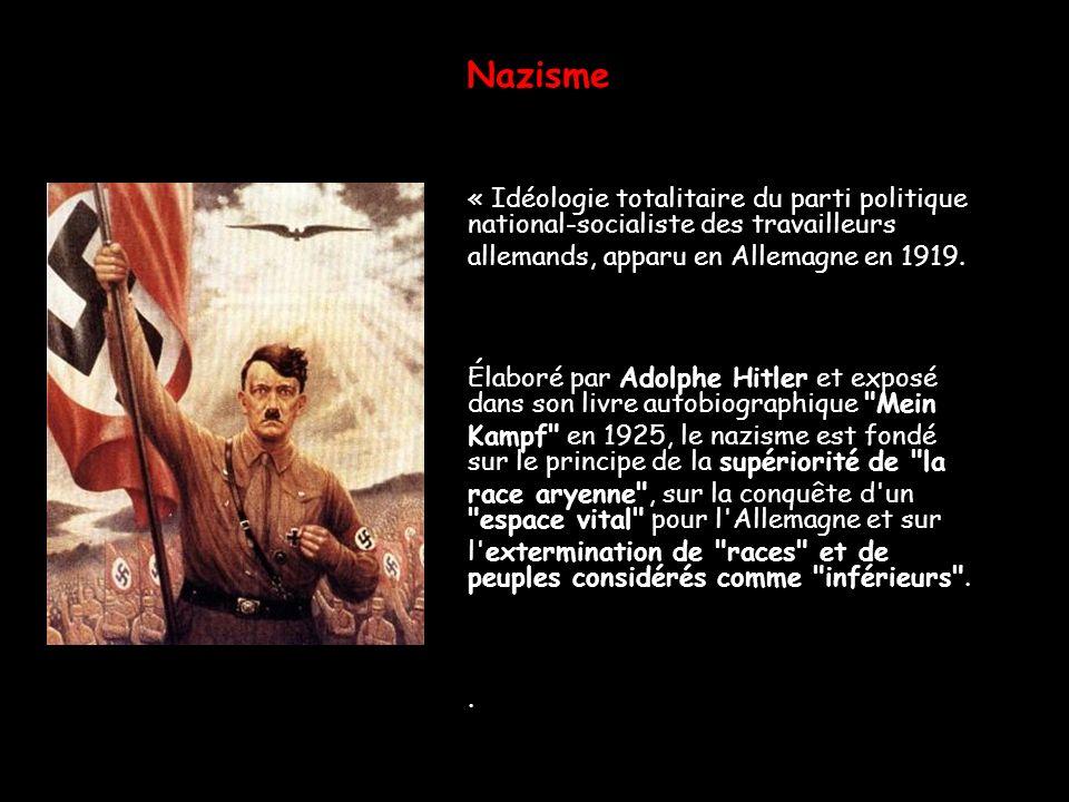 Nazisme « Idéologie totalitaire du parti politique national-socialiste des travailleurs allemands, apparu en Allemagne en 1919. Élaboré par Adolphe Hi