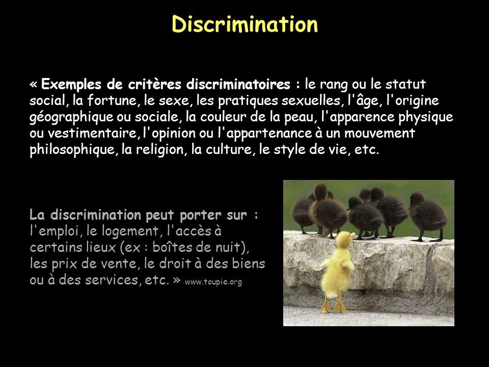 Discrimination « Exemples de critères discriminatoires : le rang ou le statut social, la fortune, le sexe, les pratiques sexuelles, l'âge, l'origine g