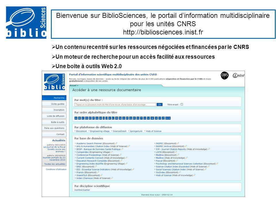 Bienvenue sur BiblioSciences, le portail dinformation multidisciplinaire pour les unités CNRS http://bibliosciences.inist.fr Un contenu recentré sur l