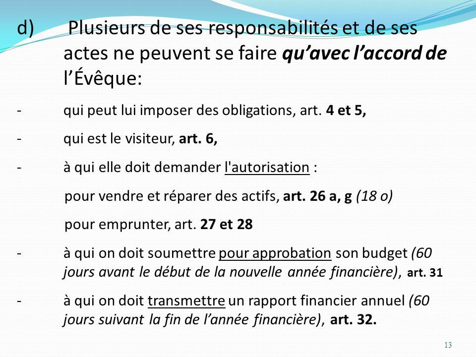 13 d) Plusieurs de ses responsabilités et de ses actes ne peuvent se faire quavec laccord de lÉvêque: -qui peut lui imposer des obligations, art. 4 et