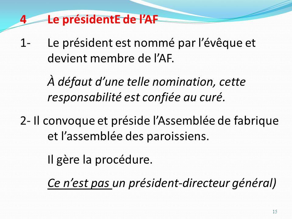 15 4Le présidentE de lAF 1-Le président est nommé par lévêque et devient membre de lAF. À défaut dune telle nomination, cette responsabilité est confi