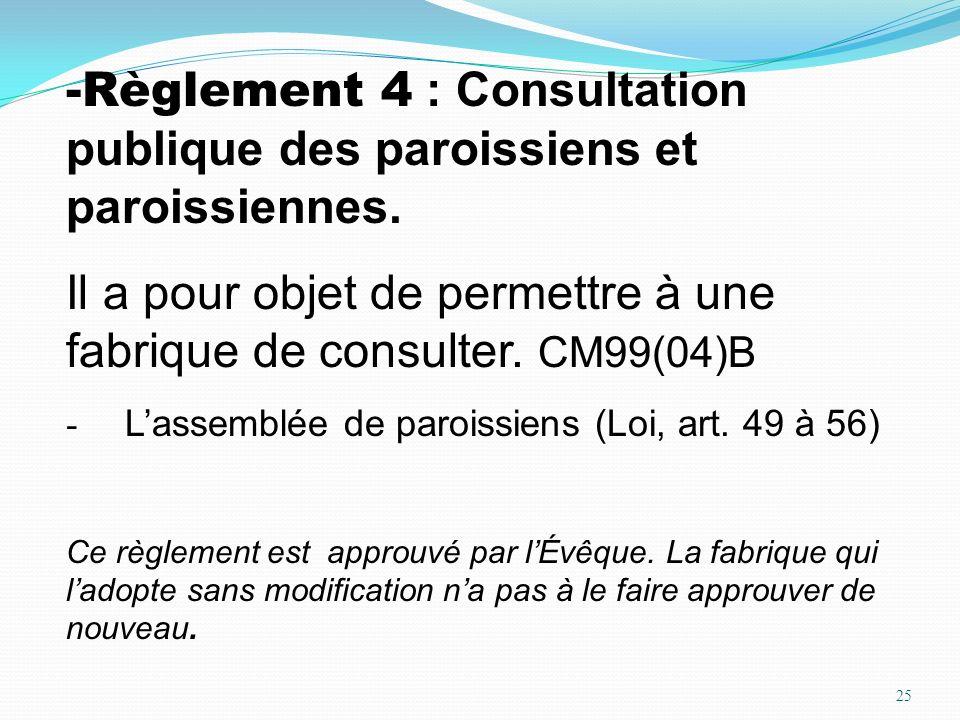 25 -Règlement 4 : Consultation publique des paroissiens et paroissiennes. Il a pour objet de permettre à une fabrique de consulter. CM99(04)B - Lassem