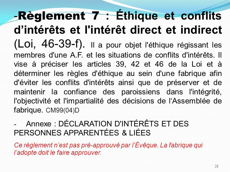 28 - Règlement 7 : Éthique et conflits dintérêts et l'intérêt direct et indirect (Loi, 46-39-f). Il a pour objet l'éthique régissant les membres d'une