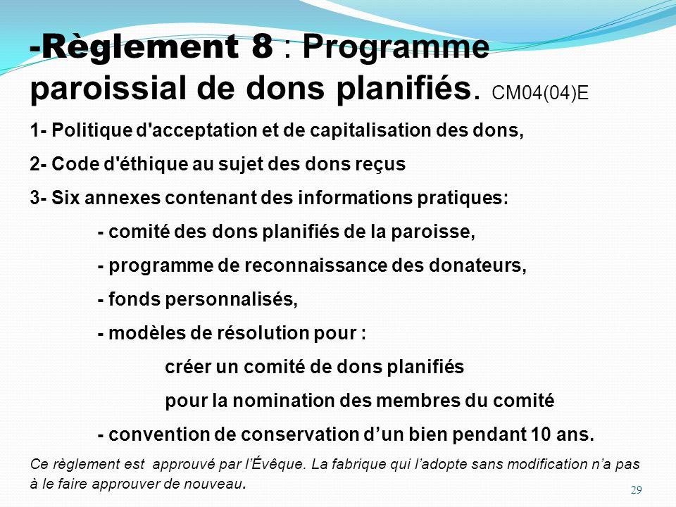 29 -Règlement 8 : Programme paroissial de dons planifiés. CM04(04)E 1- Politique d'acceptation et de capitalisation des dons, 2- Code d'éthique au suj