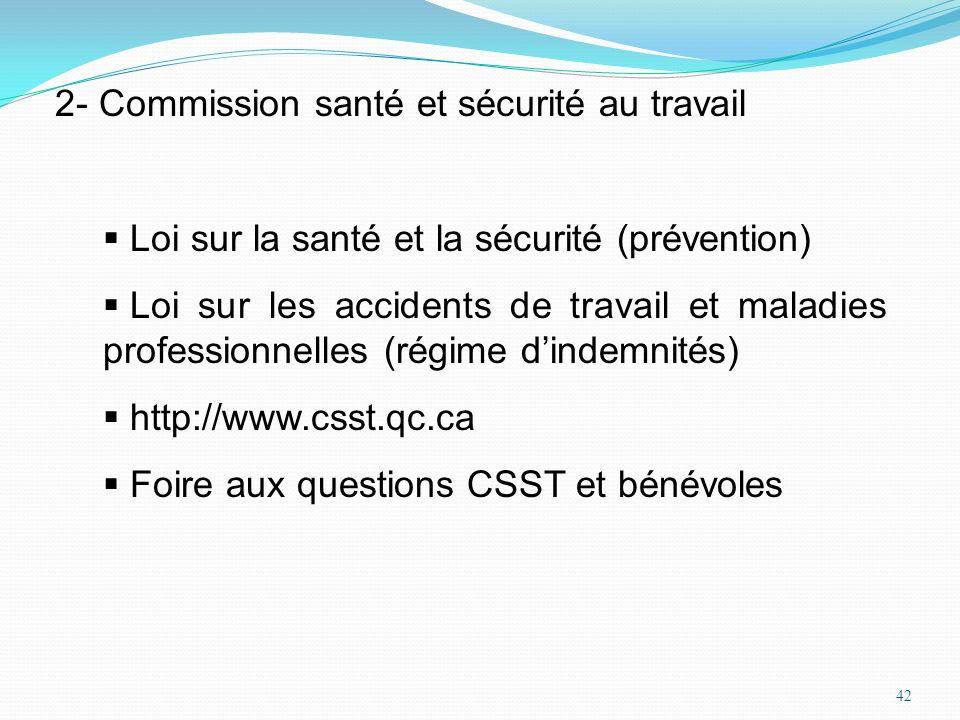 42 2- Commission santé et sécurité au travail Loi sur la santé et la sécurité (prévention) Loi sur les accidents de travail et maladies professionnell