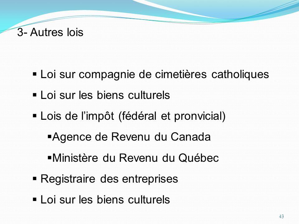 43 3- Autres lois Loi sur compagnie de cimetières catholiques Loi sur les biens culturels Lois de limpôt (fédéral et pronvicial) Agence de Revenu du C