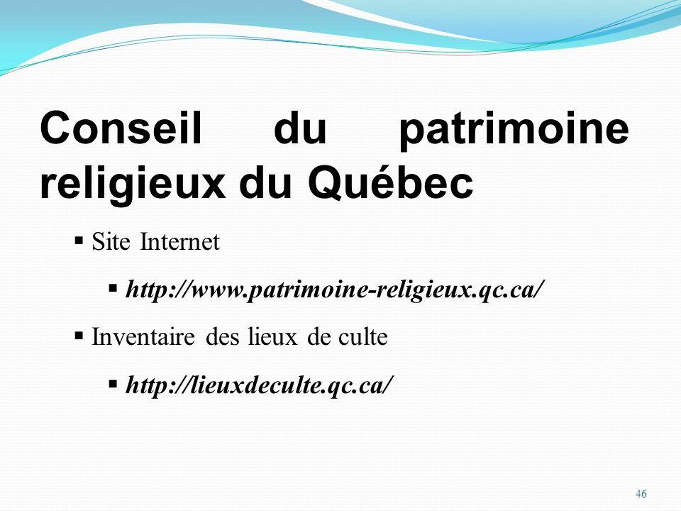 46 Conseil du patrimoine religieux du Québec Site Internet http://www.patrimoine-religieux.qc.ca/ Inventaire des lieux de culte http://lieuxdeculte.qc