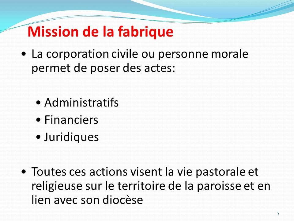 5 La corporation civile ou personne morale permet de poser des actes: Administratifs Financiers Juridiques Toutes ces actions visent la vie pastorale