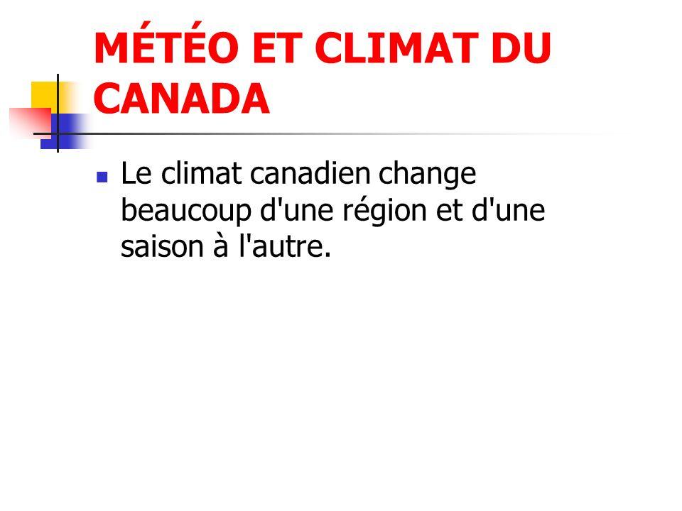 MÉTÉO ET CLIMAT DU CANADA Le climat canadien change beaucoup d'une région et d'une saison à l'autre.