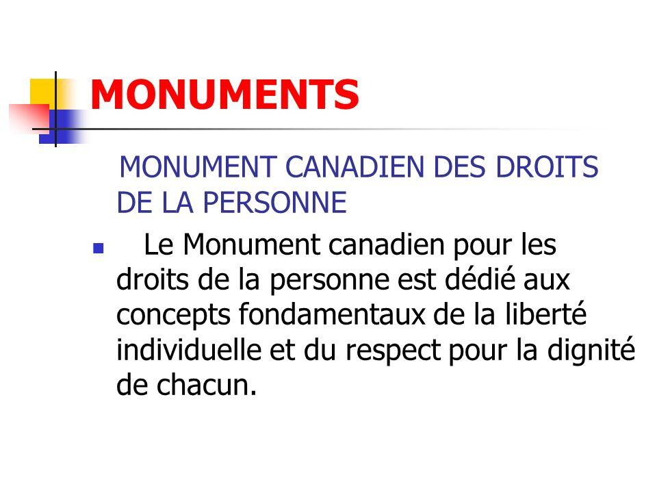 MONUMENTS MONUMENT CANADIEN DES DROITS DE LA PERSONNE Le Monument canadien pour les droits de la personne est dédié aux concepts fondamentaux de la li