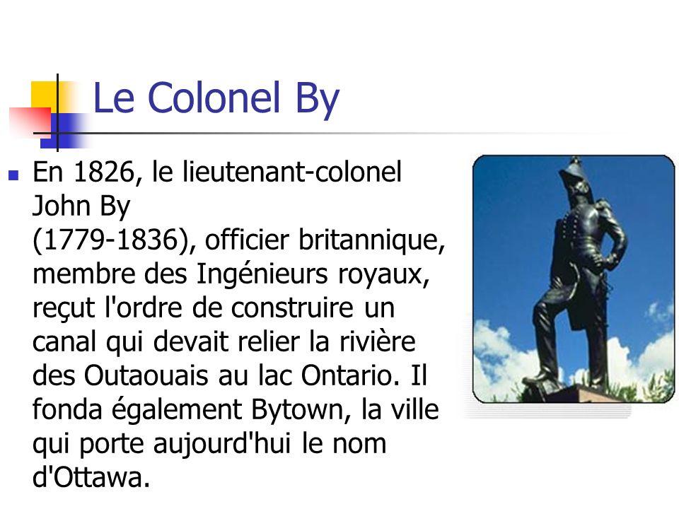 Le Colonel By En 1826, le lieutenant-colonel John By (1779-1836), officier britannique, membre des Ingénieurs royaux, reçut l'ordre de construire un c