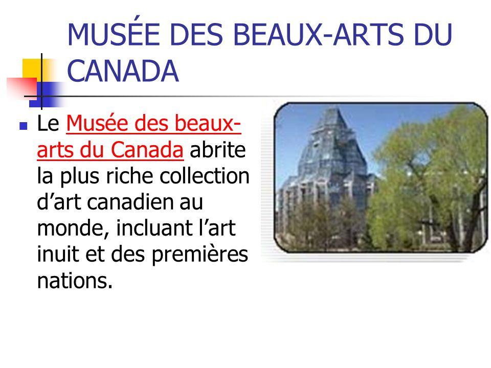 MUSÉE DES BEAUX-ARTS DU CANADA Le Musée des beaux- arts du Canada abrite la plus riche collection dart canadien au monde, incluant lart inuit et des p