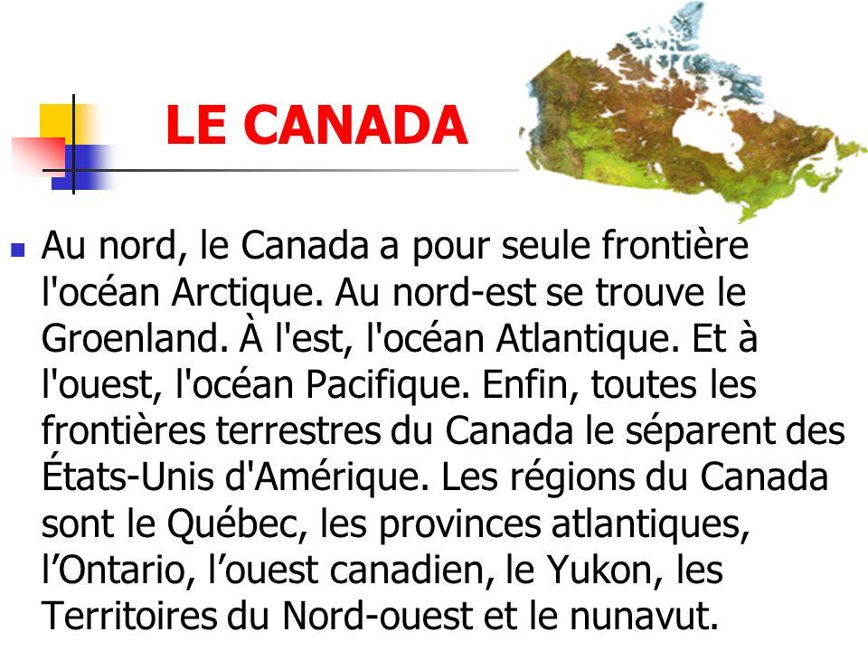 Au nord, le Canada a pour seule frontière l'océan Arctique. Au nord-est se trouve le Groenland. À l'est, l'océan Atlantique. Et à l'ouest, l'océan Pac