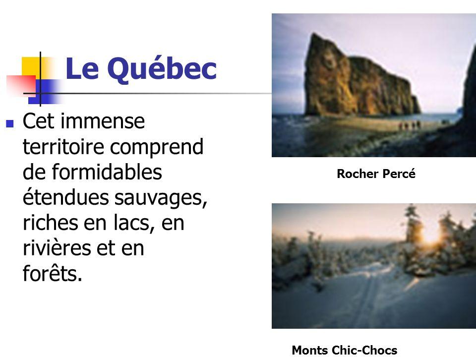 Le Québec Cet immense territoire comprend de formidables étendues sauvages, riches en lacs, en rivières et en forêts. Rocher Percé Monts Chic-Chocs