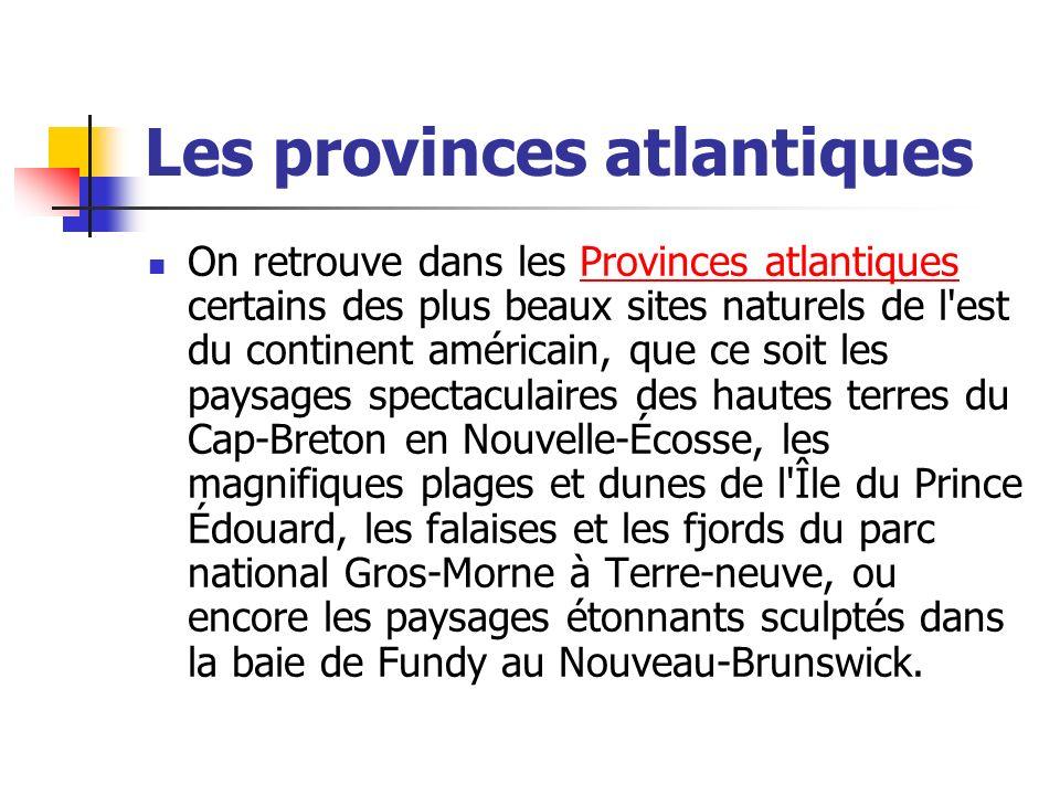Les provinces atlantiques On retrouve dans les Provinces atlantiques certains des plus beaux sites naturels de l'est du continent américain, que ce so