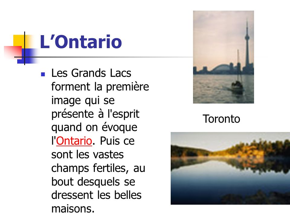 LOntario Les Grands Lacs forment la première image qui se présente à l'esprit quand on évoque l'Ontario. Puis ce sont les vastes champs fertiles, au b