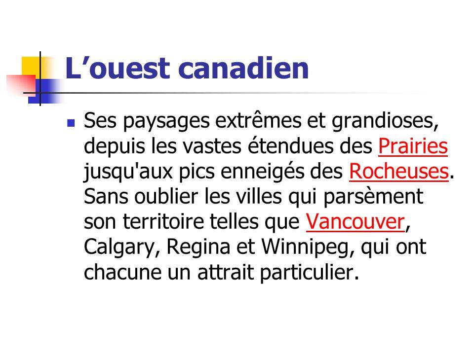 Louest canadien Ses paysages extrêmes et grandioses, depuis les vastes étendues des Prairies jusqu'aux pics enneigés des Rocheuses. Sans oublier les v