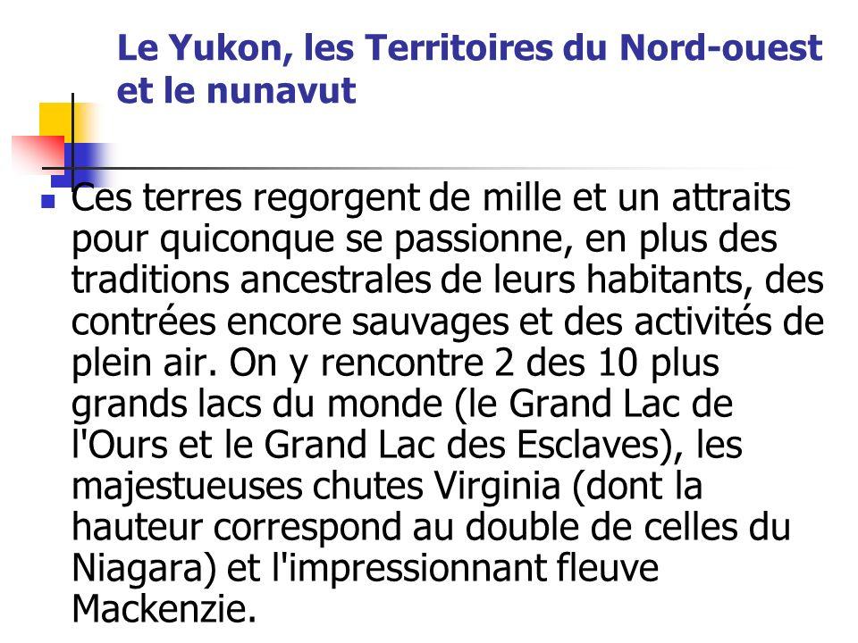 Le Yukon, les Territoires du Nord-ouest et le nunavut Ces terres regorgent de mille et un attraits pour quiconque se passionne, en plus des traditions