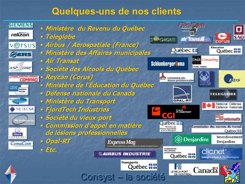 3 Quelques-uns de nos clients Ministère du Revenu du Québec Teleglobe Airbus / Aerospatiale (France) Ministère des Affaires municipales Air Transat So