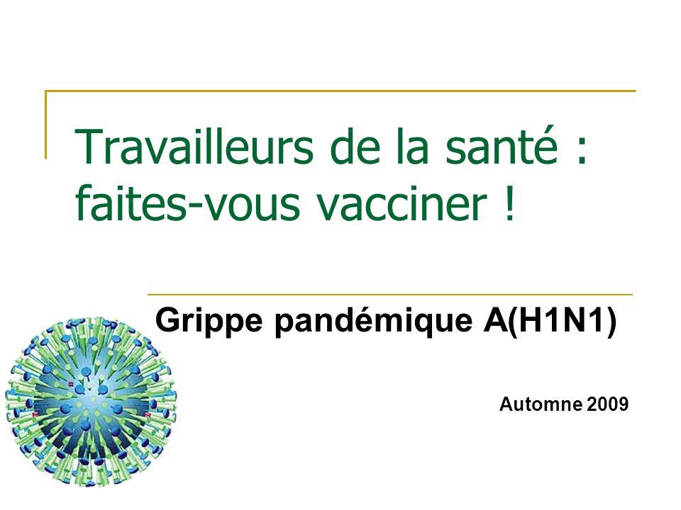 Travailleurs de la santé : faites-vous vacciner ! Grippe pandémique A(H1N1) Automne 2009