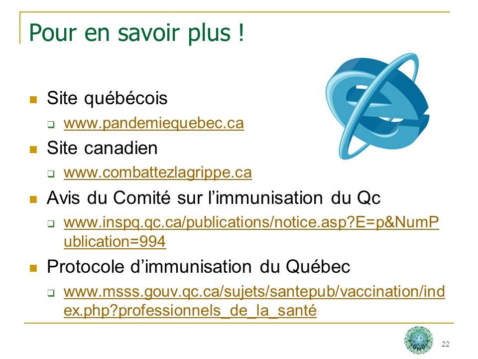 Pour en savoir plus ! Site québécois www.pandemiequebec.ca Site canadien www.combattezlagrippe.ca Avis du Comité sur limmunisation du Qc www.inspq.qc.