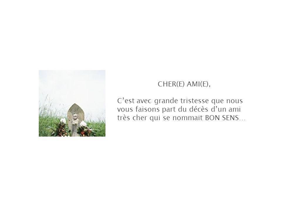 CHER(E) AMI(E), Cest avec grande tristesse que nous vous faisons part du décès dun ami très cher qui se nommait BON SENS…