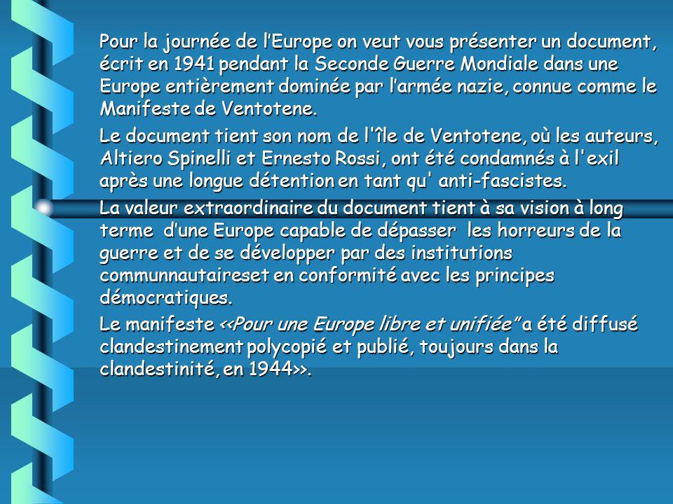 Pour la journée de lEurope on veut vous présenter un document, écrit en 1941 pendant la Seconde Guerre Mondiale dans une Europe entièrement dominée par larmée nazie, connue comme le Manifeste de Ventotene.