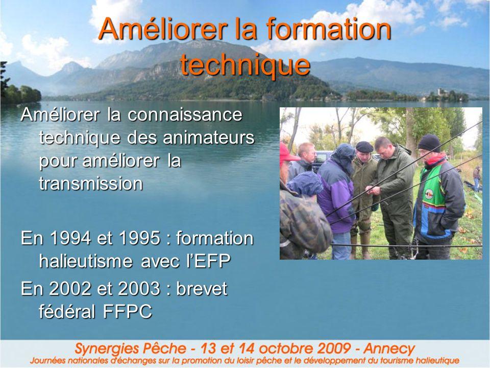 Améliorer la formation technique Améliorer la connaissance technique des animateurs pour améliorer la transmission En 1994 et 1995 : formation halieutisme avec lEFP En 2002 et 2003 : brevet fédéral FFPC