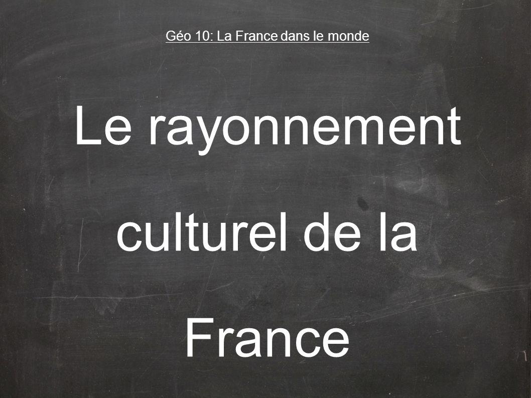 Le rayonnement culturel de la France Géo 10: La France dans le monde