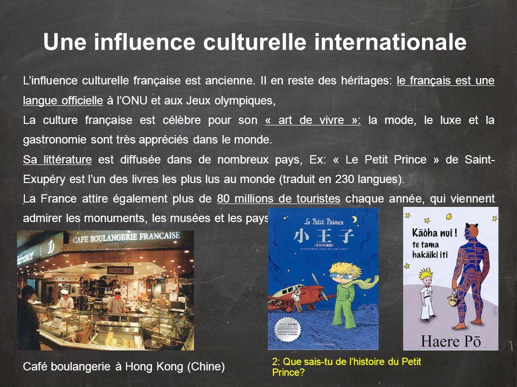 Une influence culturelle internationale Linfluence culturelle française est ancienne. Il en reste des héritages: le français est une langue officielle