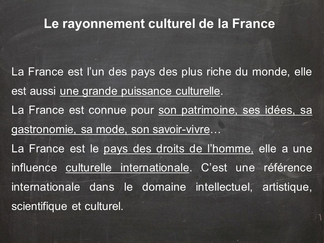 La France est lun des pays des plus riche du monde, elle est aussi une grande puissance culturelle. La France est connue pour son patrimoine, ses idée