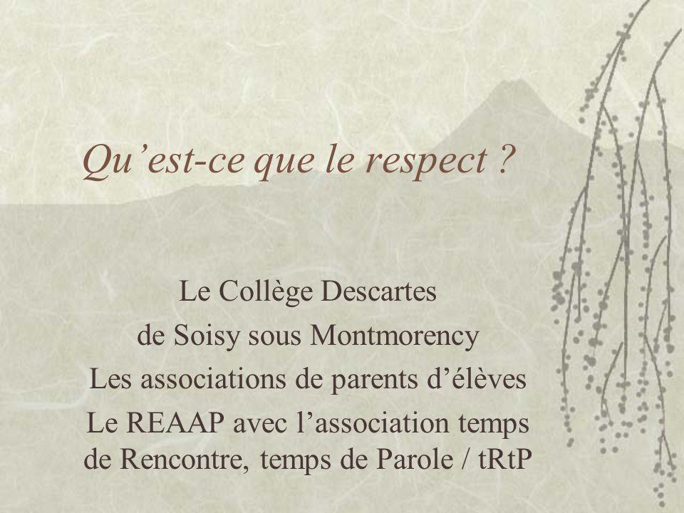 Quest-ce que le respect ? Le Collège Descartes de Soisy sous Montmorency Les associations de parents délèves Le REAAP avec lassociation temps de Renco
