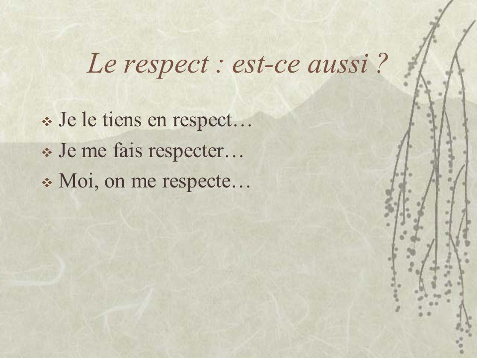 Le respect, cest… La considération… Le souci de ne pas porter atteinte à… Les égards… La déférence… Un sentiment dordre rationnel, éthique… Prendre soin de… « Le respect de la personne est inconditionnel.