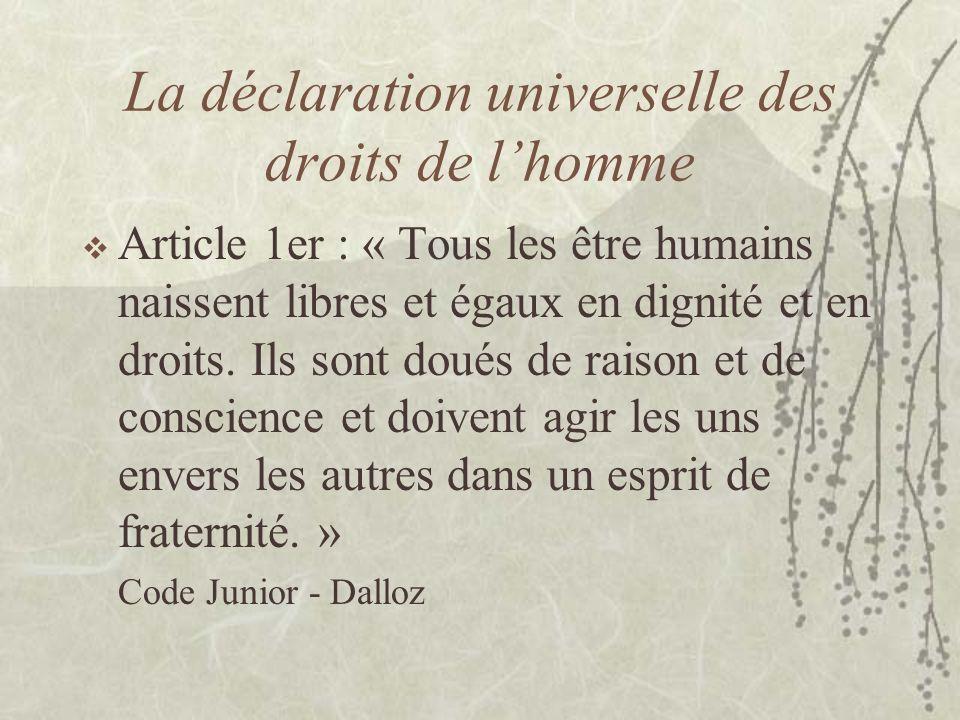 La déclaration universelle des droits de lhomme Article 1er : « Tous les être humains naissent libres et égaux en dignité et en droits. Ils sont doués
